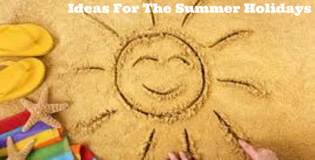 Ideas For The Summer Holidays
